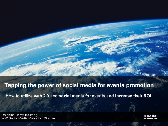 Tapping the power of social media for events promotion  How to utilize web 2.0 and social media for events and increase th...
