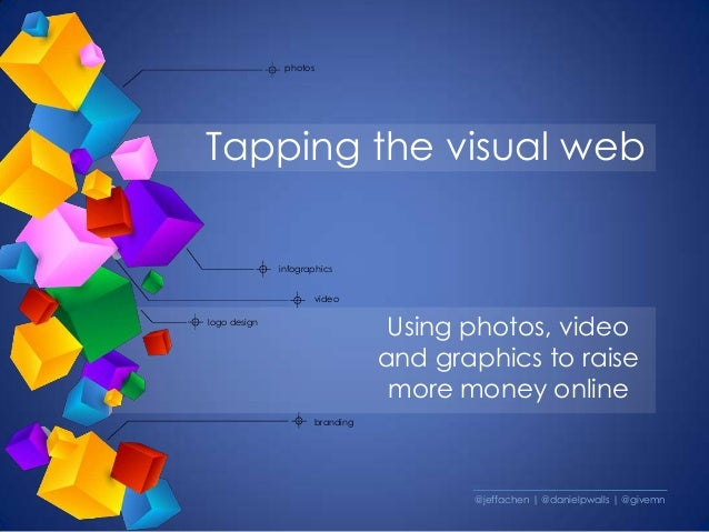 Tapping the visual web Using photos, video and graphics to raise more money online video photos infographics logo design b...