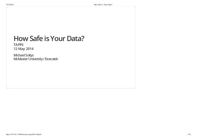 5/12/2014 How Safe is Your Data? http://127.0.0.1:3999/security-may2014.slide#1 1/33 How Safe is Your Data? TAPPS 12 May 2...
