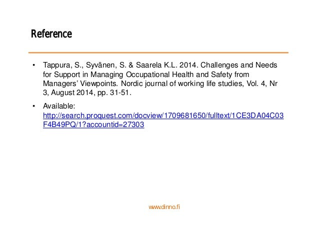 Reference • Tappura, S., Syvänen, S. & Saarela K.L. 2014. Challenges and Needs for Support in Managing Occupational Health...