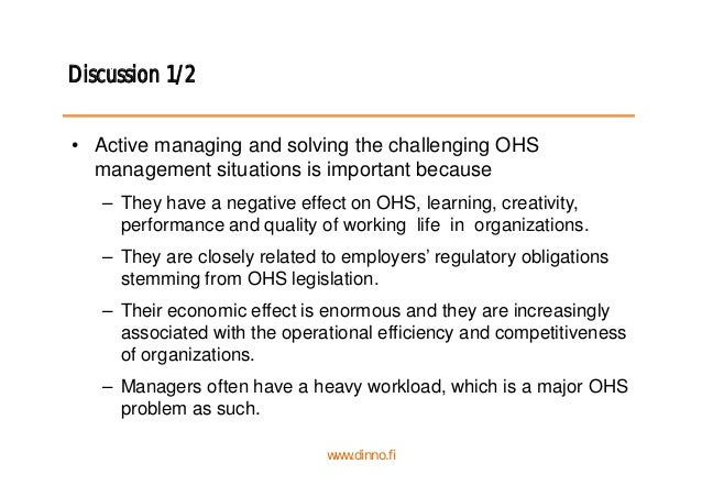 Discussion 1/2 • Active managing and solving the challenging OHS management situations is important because – They have a ...