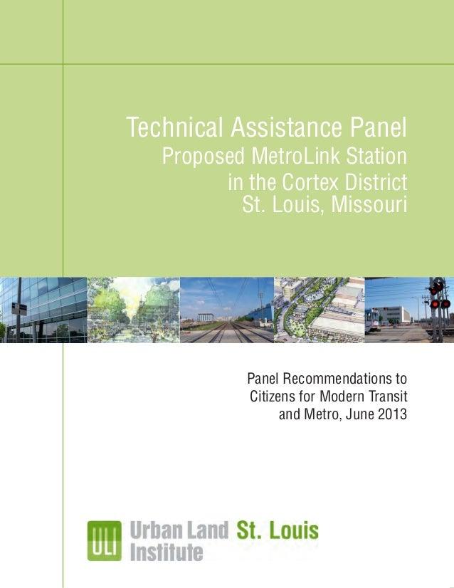 ULI St. Louis Technical Assistance Panel Recommendations Cortex District MetroLink Station, St. Louis, Missouri 1 ULI St. ...