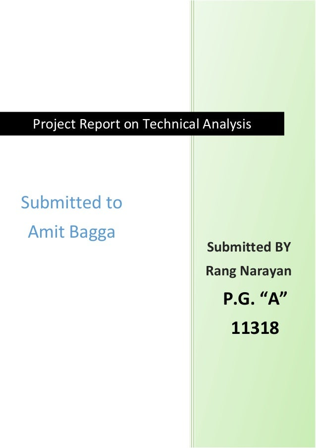 """Project Report on Technical Analysis Submitted BY Rang Narayan Submitted to Amit Bagga P.G. """"A"""" 11318"""