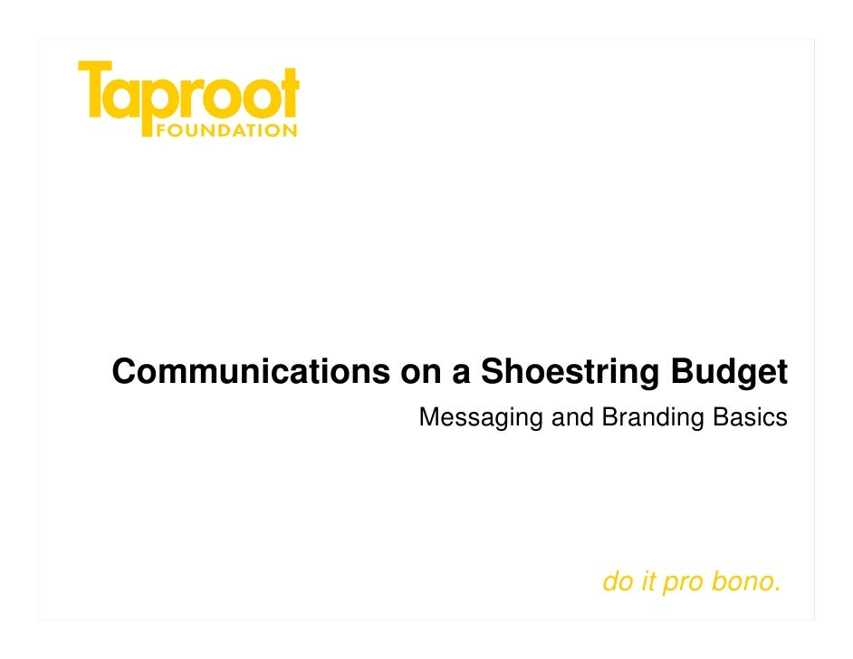 Communications on a Shoestring Budget                 Messaging and Branding Basics                                   do i...
