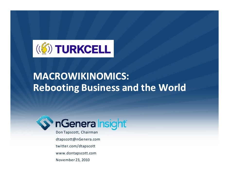 MACROWIKINOMICS:Rebooting Business and the World    Don Tapscott, Chairman    dtapscott@nGenera.com    twitter.com/dtapsco...