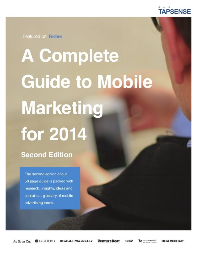 Featured on  A Complete Guide to Mobile Marketing for 2014 Second Edition The second edition of our 50 page guide is packe...