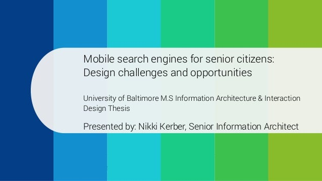 Mobile search for seniors Mobile search engines for senior citizens: Design challenges and opportunities University of Ba...