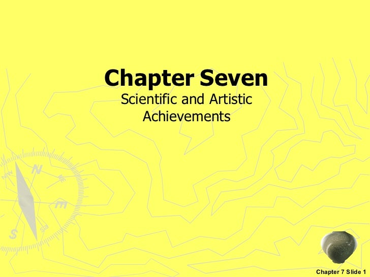 Chapter   Seven Chapter 7 Slide 1 Scientific and Artistic Achievements