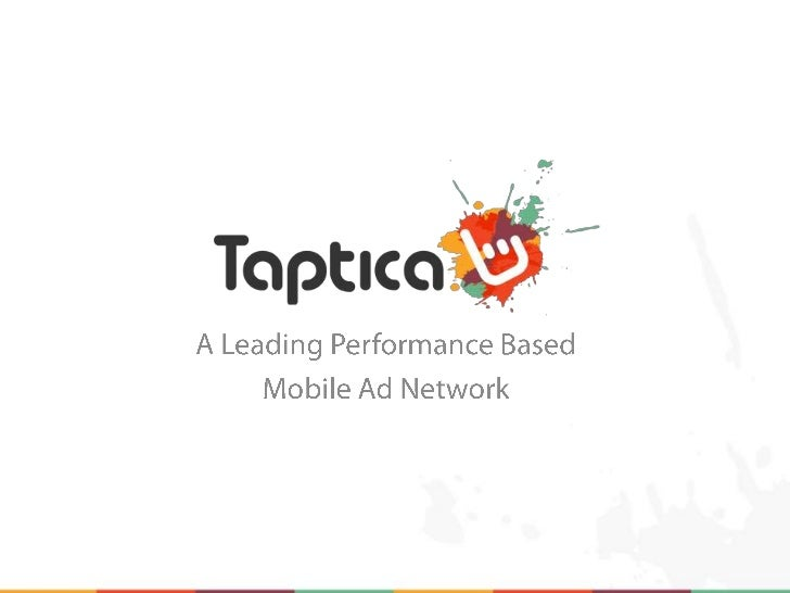 Co- founded by Logia Group and Marimedia,Taptica is a technology driven performance basedmobile ad network for app develop...