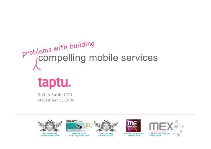 with building        s problem     compelling mobile services       Stefan Butlin CTO     November 3, 2008            Mobi...