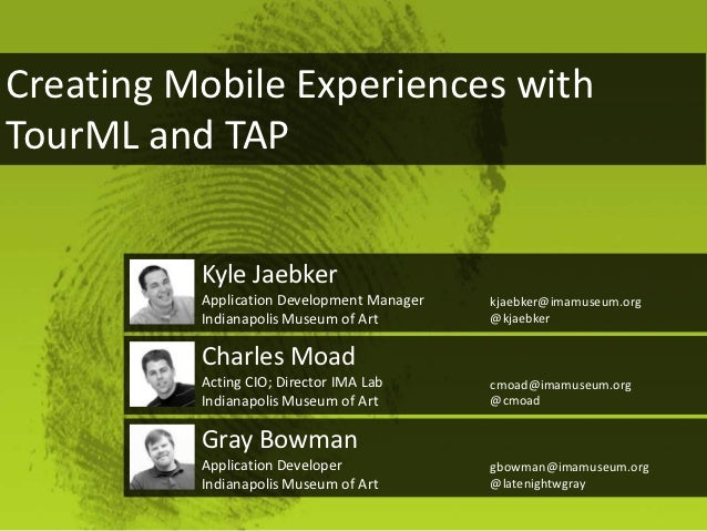 Creating Mobile Experiences withTourML and TAP          Kyle Jaebker          Application Development Manager   kjaebker@i...