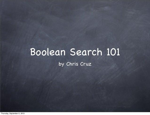 Boolean Search 101 by Chris Cruz Thursday, September 5, 2013
