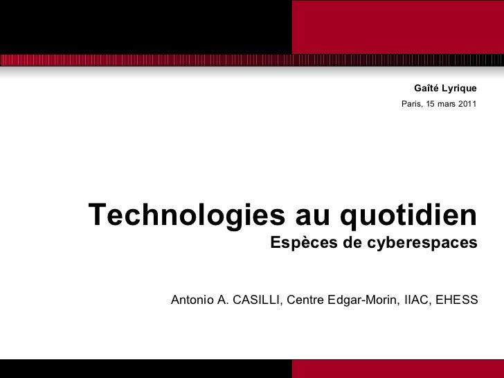 Gaîté Lyrique Paris, 15 mars 2011 <ul><li>Technologies au quotidien </li></ul><ul><li>Espèces de cyberespaces </li></ul><u...