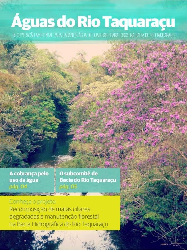 Águas do Rio Taquaraçu  RECUPERAÇÃO AMBIENTAL PARA GARANTIR ÁGUA DE QUALIDADE PARA TODOS NA BACIA DO RIO TAQUARAÇU  A cobr...