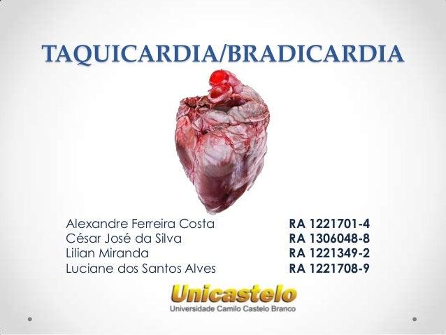 TAQUICARDIA/BRADICARDIA  Alexandre Ferreira Costa César José da Silva Lilian Miranda Luciane dos Santos Alves  RA 1221701-...