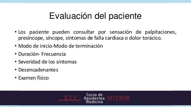 Evaluación del paciente• Los paciente pueden consultar por sensación de palpitaciones,  presíncope, síncope, síntomas de f...