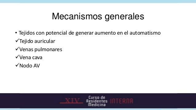 Mecanismos generales• Tejidos con potencial de generar aumento en el automatismoTejido auricularVenas pulmonaresVena ca...