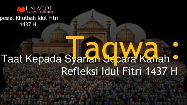 Taat Kepada Syariah Secara KaffahTaqwa :Refleksi Idul Fitri 1437 H pesial Khutbah Idul Fitri 1437 H
