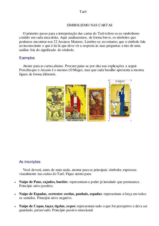 Tarô SIMBOLISMO NAS CARTAS O primeiro passo para a interpretação das cartas do Tarô refere-se ao simbolismo contido em cad...