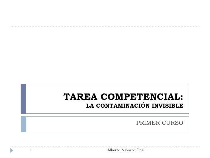 TAREA COMPETENCIAL: LA CONTAMINACIÓN INVISIBLE PRIMER CURSO Alberto Navarro Elbal