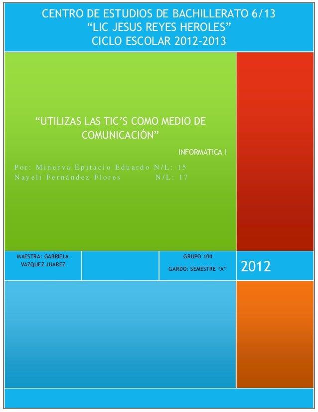 """CENTRO DE ESTUDIOS DE BACHILLERATO 6/13               """"LIC JESUS REYES HEROLES""""                CICLO ESCOLAR 2012-2013    ..."""