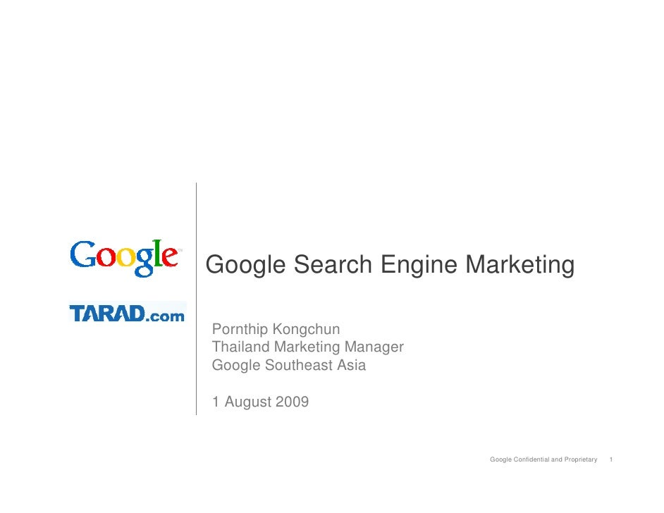 Google Search Engine Marketing  Pornthip Kongchun Thailand Marketing Manager Google Southeast Asia  1 August 2009         ...