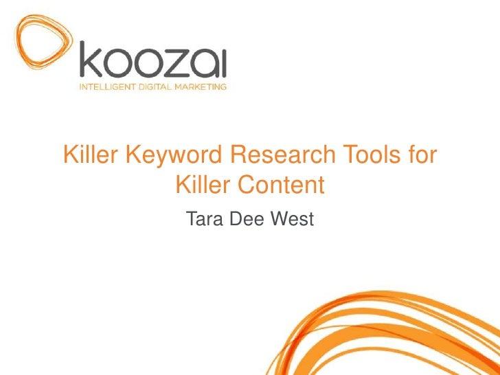 Killer Keyword Research Tools for          Killer Content          Tara Dee West                                    1