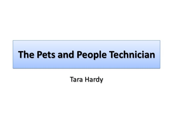 The Pets and People Technician<br />Tara Hardy<br />