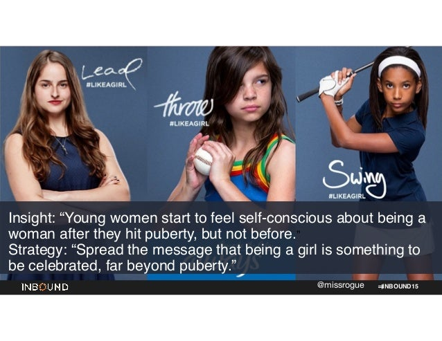 """INBOUND15@missrogue Insight: """"Young women start to feel self-conscious about being a woman after they hit puberty, but not..."""