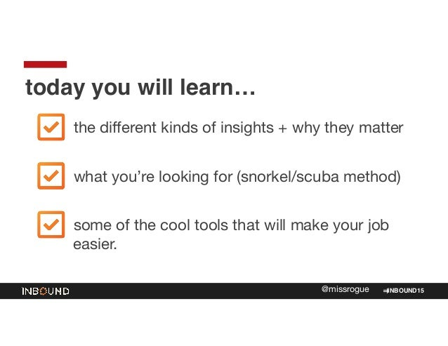 INBOUND15@missrogue the different kinds of insights + why they matter  what you're looking for (snorkel/scuba method)  som...