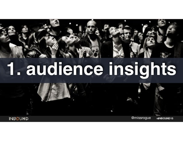 INBOUND15@missrogue 1. audience insights