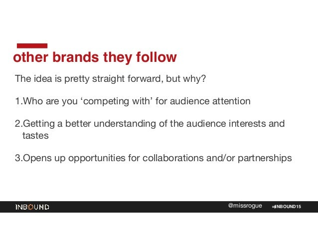 INBOUND15@missrogue other brands they follow The idea is pretty straight forward, but why?  1.Who are you 'competing with'...