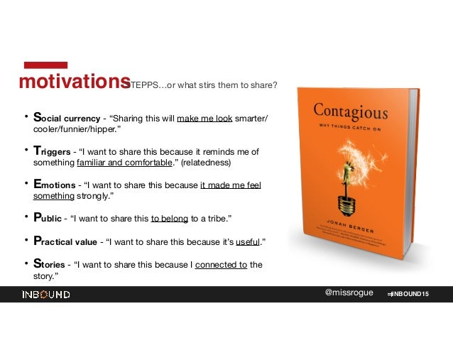 """INBOUND15@missrogue motivations • Social currency - """"Sharing this will make me look smarter/ cooler/funnier/hipper.""""  • Tr..."""