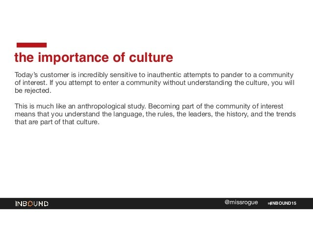 INBOUND15@missrogue the importance of culture Today's customer is incredibly sensitive to inauthentic attempts to pander t...
