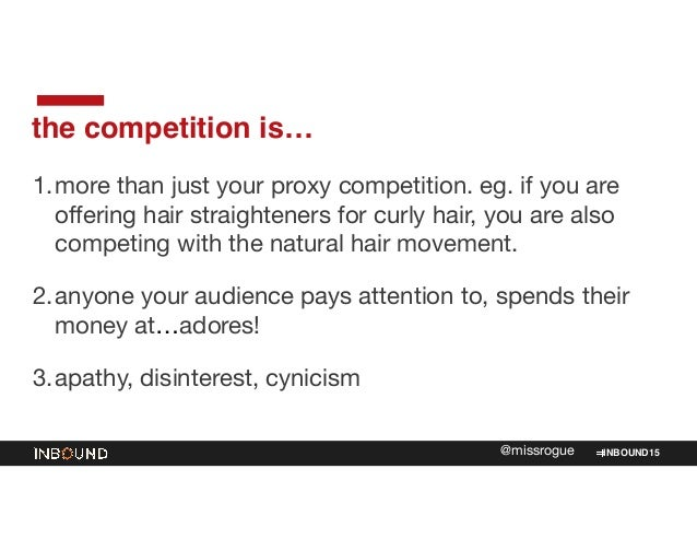INBOUND15@missrogue the competition is… 1.more than just your proxy competition. eg. if you are offering hair straightener...