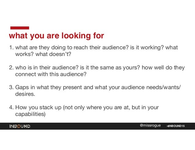 INBOUND15@missrogue what you are looking for 1. what are they doing to reach their audience? is it working? what works? wh...