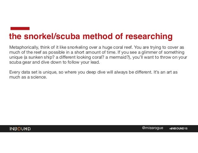 INBOUND15@missrogue the snorkel/scuba method of researching Metaphorically, think of it like snorkeling over a huge coral ...