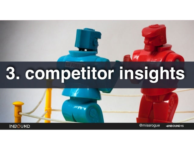 INBOUND15@missrogue 3. competitor insights