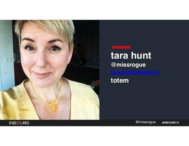 INBOUND15@missrogue tara hunt! @missrogue! tara.hunt@totem.tc! totem