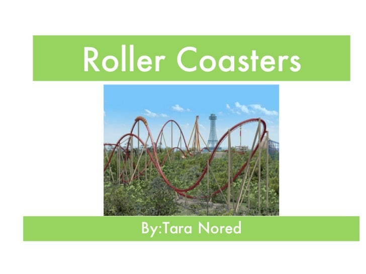 Roller Coasters    By:Tara Nored