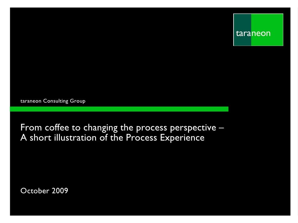 taraneon Consulting Group    From coffee to changing the process perspective – A short illustration of the Process Experie...