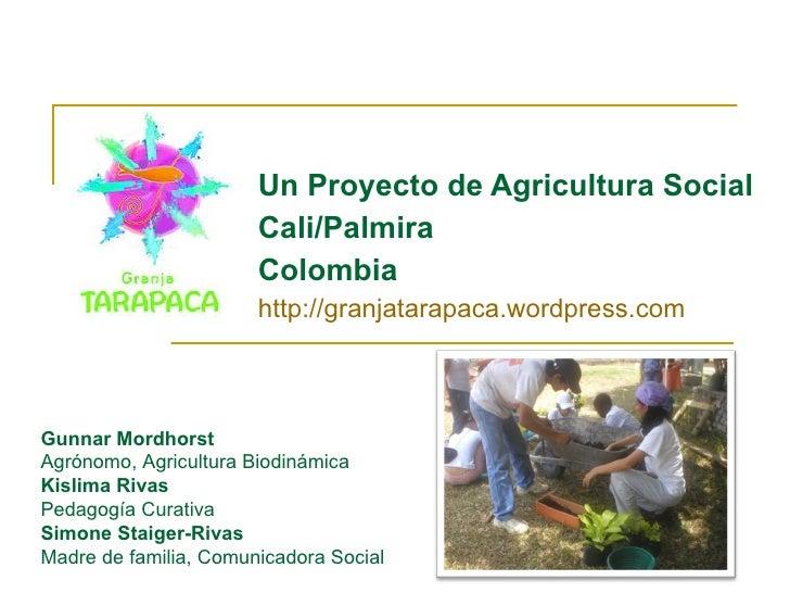 Un Proyecto de Agricultura Social Cali/Palmira Colombia http://granjatarapaca.wordpress.com   Gunnar Mordhorst Agrónomo, A...