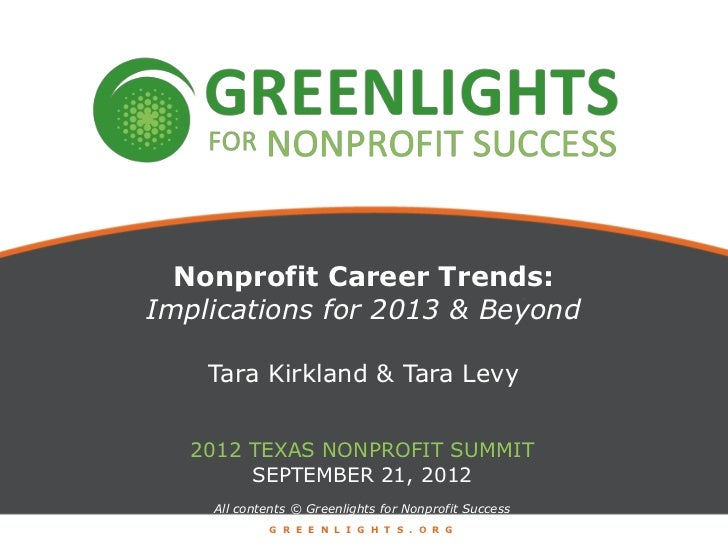 Nonprofit Career Trends:Implications for 2013 & Beyond    Tara Kirkland & Tara Levy   2012 TEXAS NONPROFIT SUMMIT        S...
