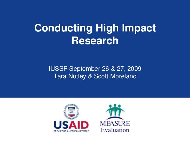 Conducting High Impact Research<br />IUSSP September 26 & 27, 2009<br />Tara Nutley & Scott Moreland <br />