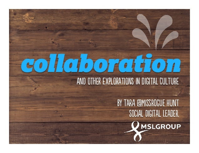 collaboration anD othEr exPloraTions in dIgitaL culTure by tarA @miSsrogUe hunT soCial diGital leadEr,