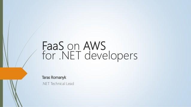 FaaS on AWS for .NET developers Taras Romanyk .NET Technical Lead