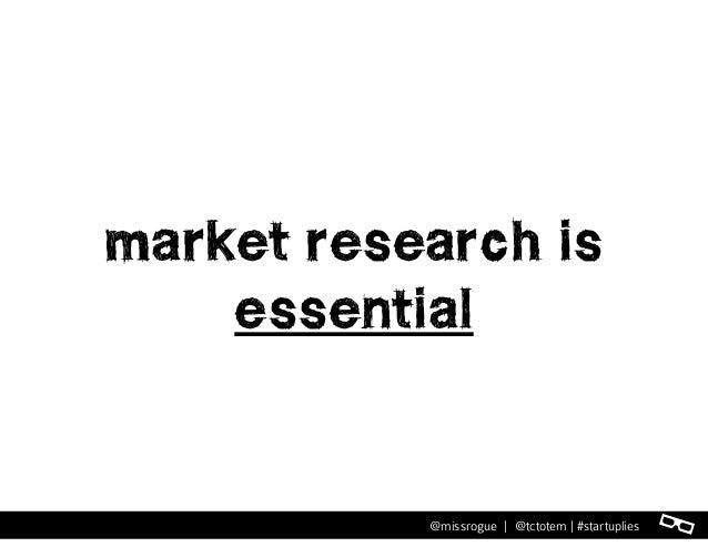 l@missrogue | @tctotem | #startuplies market research is essential