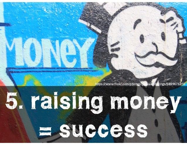 l@missrogue   @tctotem   #startuplies 5. raising money = success https://www.flickr.com/photos/togawanderings/5899676716