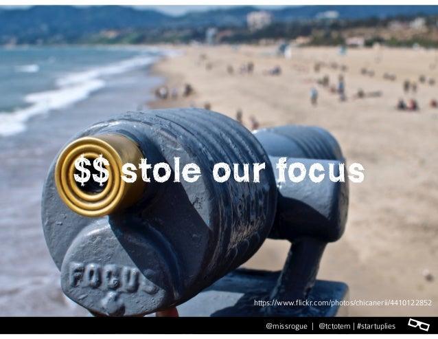 l@missrogue | @tctotem | #startuplies $$ stole our focus https://www.flickr.com/photos/chicanerii/4410122852 l@missrogue |...
