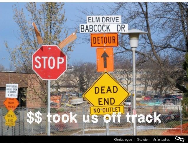 l@missrogue | @tctotem | #startuplies $$ took us off track l@missrogue | @tctotem | #startuplies
